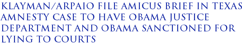 Klayman/Arpaio file amicus brief in Texas amnesty case to have Obama Justice Department and Obama sanctioned for lying to courts